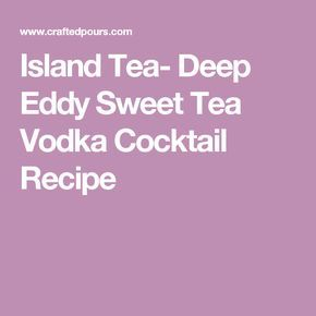 Island Tea- Deep Eddy Sweet Tea Vodka Cocktail Recipe
