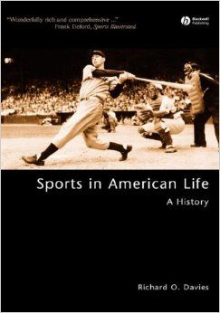 Sports in American life: a history  By: Richard O. Davies
