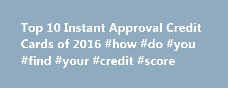 Top 10 Instant Approval Credit Cards of 2016 #how #do #you #find #your #credit #score http://credit.remmont.com/top-10-instant-approval-credit-cards-of-2016-how-do-you-find-your-credit-score/  #credit cards for bad credit instant approval # Instant Approval Credit Cards Review by Eli McCormick The top performers in Read More...The post Top 10 Instant Approval Credit Cards of 2016 #how #do #you #find #your #credit #score appeared first on Credit.