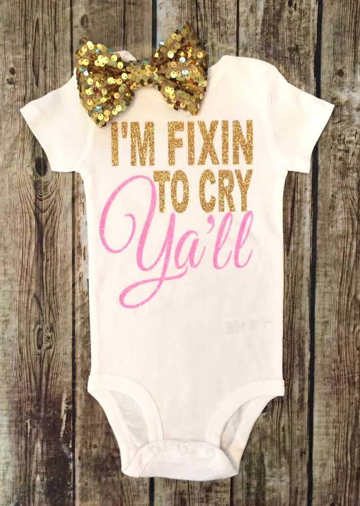 A personal favorite from my Etsy shop https://www.etsy.com/listing/398079889/baby-girl-onesie-im-fixin-to-cry-yalll