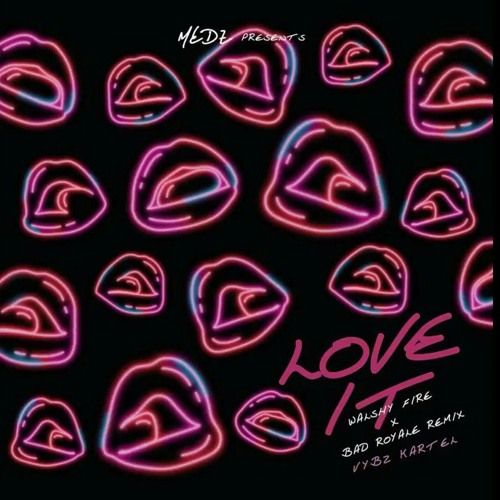 Vybz Kartel - Love It (Walshy Fire & Bad Royale Remix)  #BadRoyale #BadRoyale #LoveIt #loveitremix #MedzMusic #Remix #VybzKartel #VybzKartel #walshyfire #WalshyFire