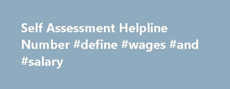 Self Assessment Helpline Number #define #wages #and #salary http://incom.nef2.com/2017/04/30/self-assessment-helpline-number-define-wages-and-salary/  #income tax helpline number # Self Assessment Helpline Number0870 280 2612 Tax Office Number provides a call connection service to get you connected to the right department.Calls cost 13p per minute plus your phone company's access charge. 1. Overview Self Assessment is a system HM Revenue and Customs (HMRC ) uses to collect Income Tax. […]