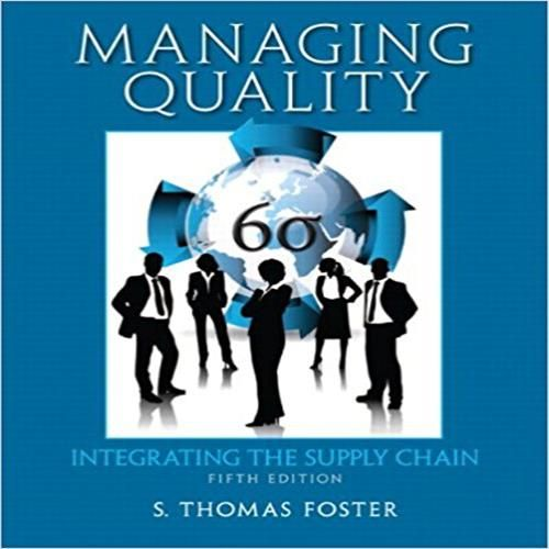 test bank for managing quality integrating Managing quality integrating the supply chain, 5e s thomas w foster test bank table of content chapter 1: differing perspectives on quality chapter 2: quality theory.