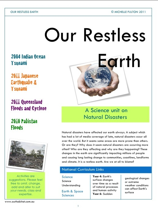 A Restless Earth-A Unit About Natural Disasters - 13 lesson inquiry unit aligned to the Australian Curriculum for Science & incl Cross Curriculum Priorities 'Asia & Australia's Engagement with Asia' & Sustainability. Through exploring different aspects of natural disasters, students will read stories related to Natural Disasters, participate in co-operative groups activities & thinking skills and investigate Natural Disasters-the causes and effects.