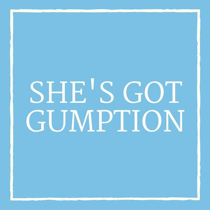 "She's Got Gumption - 24 Phrases Only Southerners Use - Southernliving. Gumption is spirit, courage, spunk, boldness, and initiative. If someone tells you that you've got gumption, you should thank them, and then walk a little taller, because you've received a lovely Southern compliment. Southerners adopted this phrase wholeheartedly from its early usages in 1700s England and Scotland (where it meant ""common sense""). In the 1900s, the word evolved, taking on a Southern spin as well as new…"