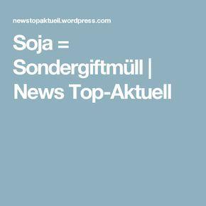 Soja = Sondergiftmüll | News Top-Aktuell