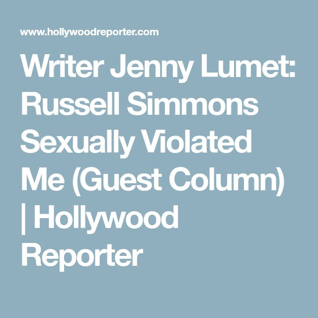 Writer Jenny Lumet: Russell Simmons Sexually Violated Me (Guest Column) | Hollywood Reporter