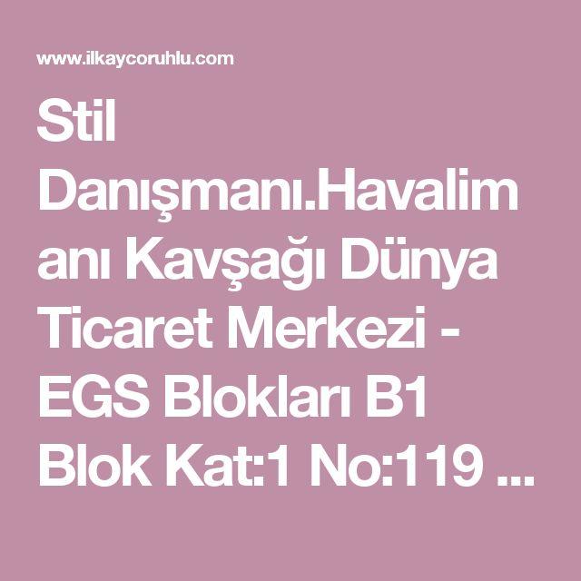 Stil Danışmanı.Havalimanı Kavşağı Dünya Ticaret Merkezi - EGS   Blokları B1 Blok Kat:1 No:119 Yeşilköy / İSTANBUL +90 (212) 465 30 33 | +90 (212) 465 90 03 +90 (532) 254 18 85
