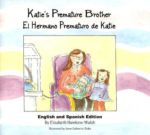 """Katie's Premature Brother / El Hermano Prematuro de Katie (English and Spanish Edition):   Includes both English and Spanish Translations. A book for siblings of NICU babies. Shares fears, worries of young children. Come with Katie and visit her new brother. """"She couldn't wait until that special day when he would come home. She already liked Christopher, and she just knew he was going to like her, too."""""""