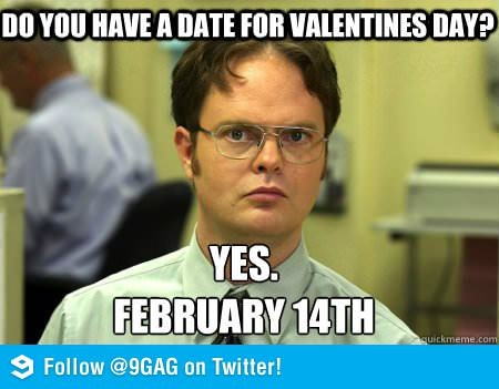 When someone asks if I have a date for Valentines Day. So answering with this. Thank you Dwight.