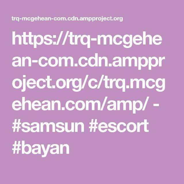 https://trq-mcgehean-com.cdn.ampproject.org/c/trq.mcgehean.com/amp/  -  #samsun #escort #bayan