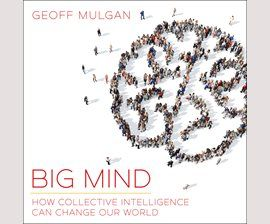 Big Mind: How Collective Intelligence Can Change Our World by Geoff Mulgan. Read by Julian Elfer. #nonfiction #audiobook #digital