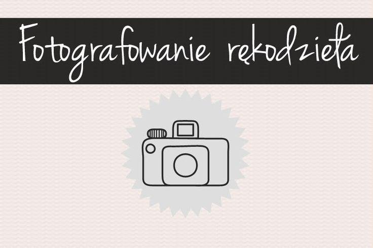 fotografowanie rękodzieła - podstawy fotografii dla początkujących | jak fotografować rękodzieło, fotografia produktowa