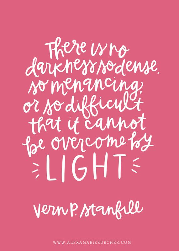 There is no darkness so dense, so menacing, or so difficult that it cannot be overcome by light. Vern. P. Stanfill