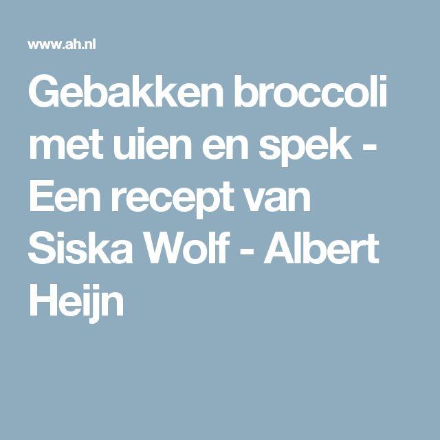 Gebakken broccoli met uien en spek - Een recept van Siska Wolf - Albert Heijn