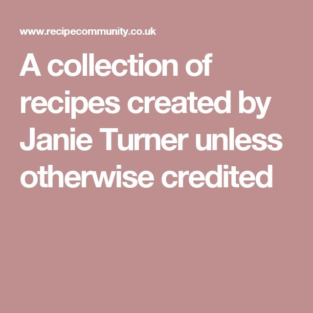 A collection of recipes created by Janie Turner unless otherwise credited