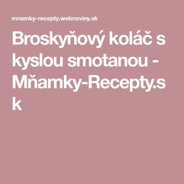 Broskyňový koláč s kyslou smotanou - Mňamky-Recepty.sk