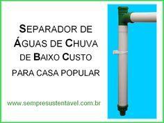 PROJETO EXPERIMENTAL DO SEPARADOR DE ÁGUAS DE CHUVA DE BAIXO CUSTO  MANUAL DE CONSTRUÇÃO E INSTALAÇÃO