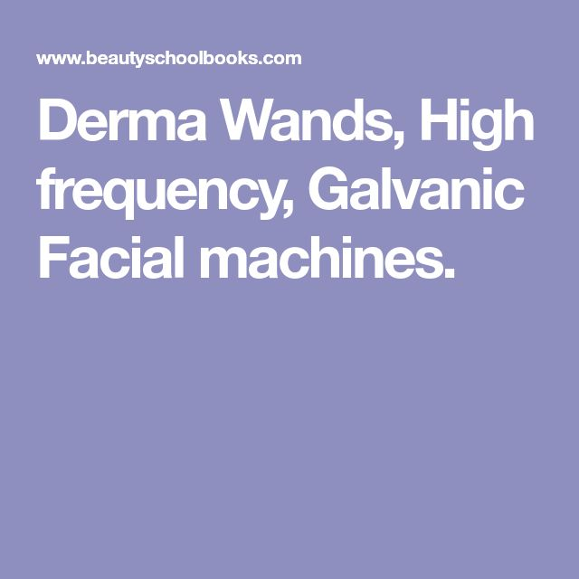 Derma Wands, High frequency, Galvanic Facial machines.