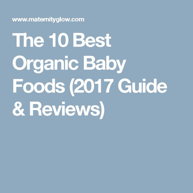 The 10 Best Organic Baby Foods (2017 Guide & Reviews)