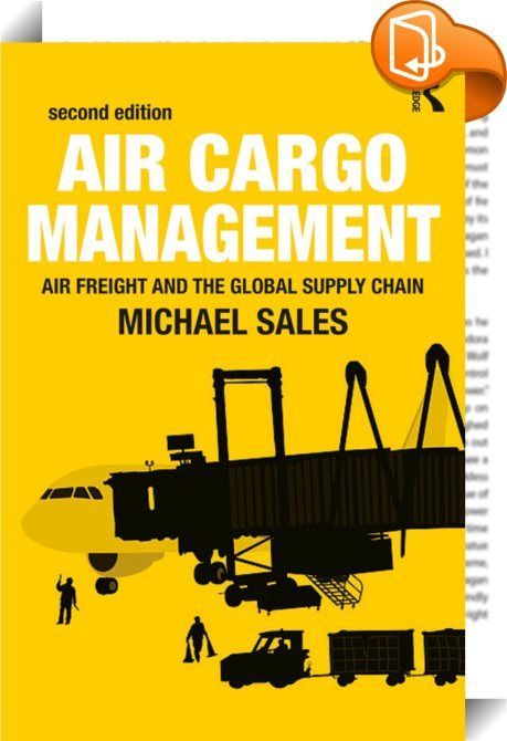 Air Cargo Management    :  Air Cargo Management provides a comprehensive and lively overview of the air cargo industry, which is both economically and strategically important in the field of logistics, world trade and supply chain management. This new edition builds on the success of the previous edition, focusing on the role of air freight in the global supply chain, including areas such as: the main players in the industry; regulations and restrictions; and terrorism management. Upda...