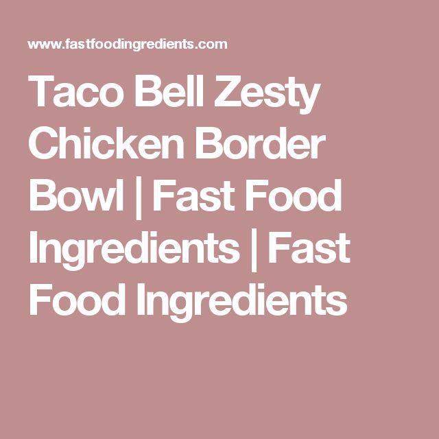 Taco Bell Zesty Chicken Border Bowl | Fast Food Ingredients | Fast Food Ingredients