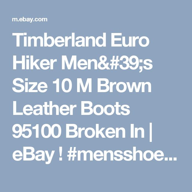 Timberland Euro Hiker Men's Size 10 M Brown Leather Boots 95100 Broken In  | eBay ! #mensshoes #mensdressshoes #manstyles #MensFashion