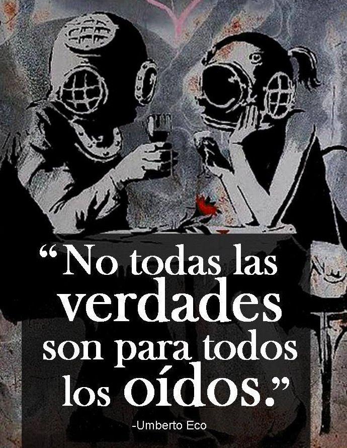 """〽️ """"No todas las verdades son para todos los oídos."""" Umberto Eco"""