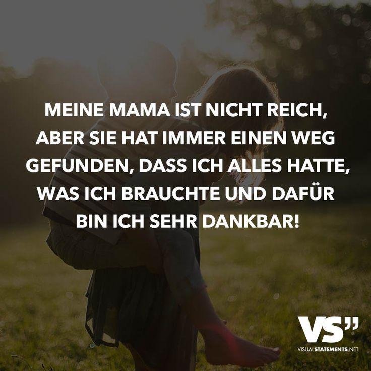 Meine Mama ist nich reich, aber sie hat immer einen Weg gefunden, dass ich alles hatte, was ich brauchte und dafür bin ich sehr dankbar.