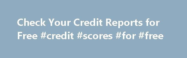 Check Your Credit Reports for Free #credit #scores #for #free http://credit.remmont.com/check-your-credit-reports-for-free-credit-scores-for-free/  #canadian credit report # Check Your Credit Reports for Free When you apply for a credit card, loan or mortgage, Read More...The post Check Your Credit Reports for Free #credit #scores #for #free appeared first on Credit.