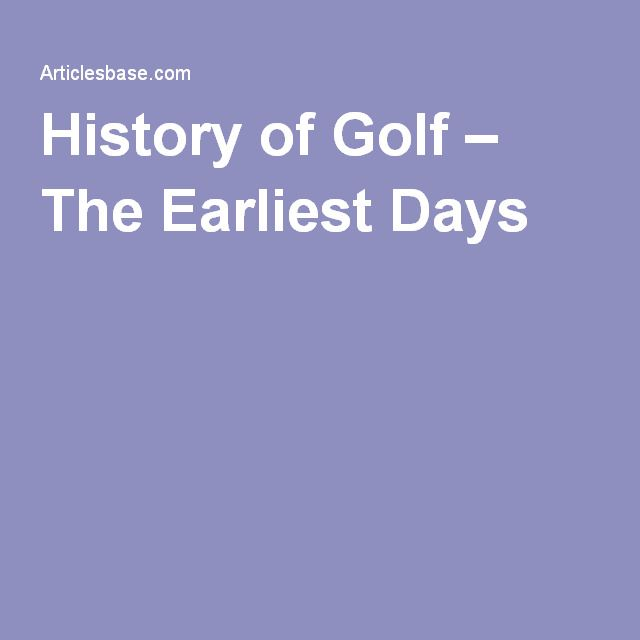 History of Golf – The Earliest Days