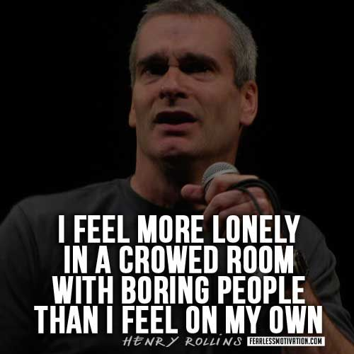 HAS THERE EVER BEEN A MORE PERFECT QUOTE? ANYONE? henry rollins quote - Google Search