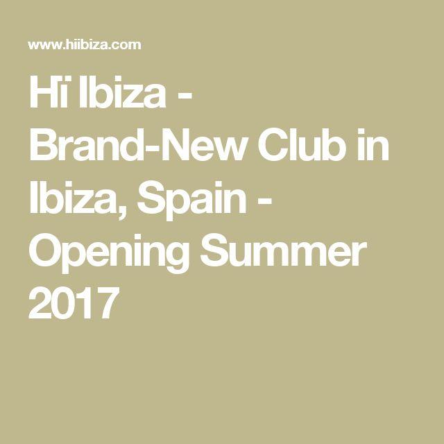 Hï Ibiza - Brand-New Club in Ibiza, Spain - Opening Summer 2017