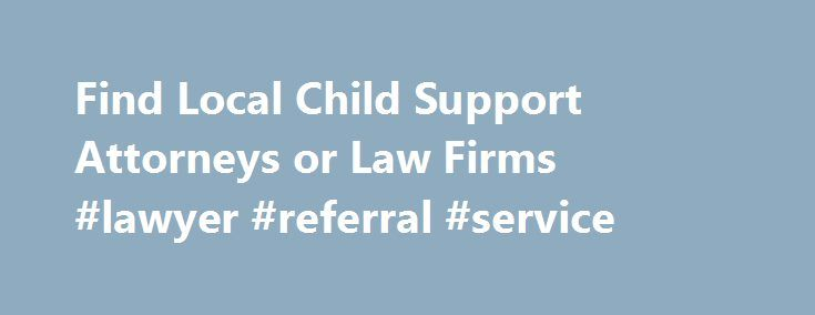 Find Local Child Support Attorneys or Law Firms #lawyer #referral #service http://attorneys.remmont.com/find-local-child-support-attorneys-or-law-firms-lawyer-referral-service/  #child support attorneys Find a Child Support Lawyer or Law Firm by State Whether you are creating a new child support agreement or need help enforcing an existing order, you (...Read More)