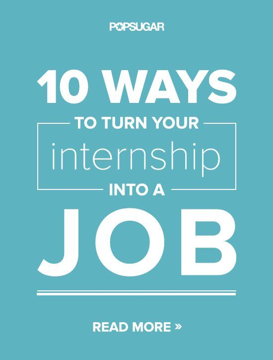10 Ways To Turn Your Internship Into A Job