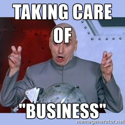 "Dr Evil meme - taking care of  ""business"""
