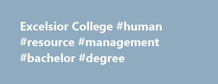 Excelsior College #human #resource #management #bachelor #degree http://poland.remmont.com/excelsior-college-human-resource-management-bachelor-degree/  # Human Resource Management Learn to lead with an online Master of Science in Management with concentration in human resource management (HRM) from Excelsior College, a respected pioneer in higher education that's been helping adults earn degrees for more than 40 years. This graduate degree in management will provide you with expertise in…