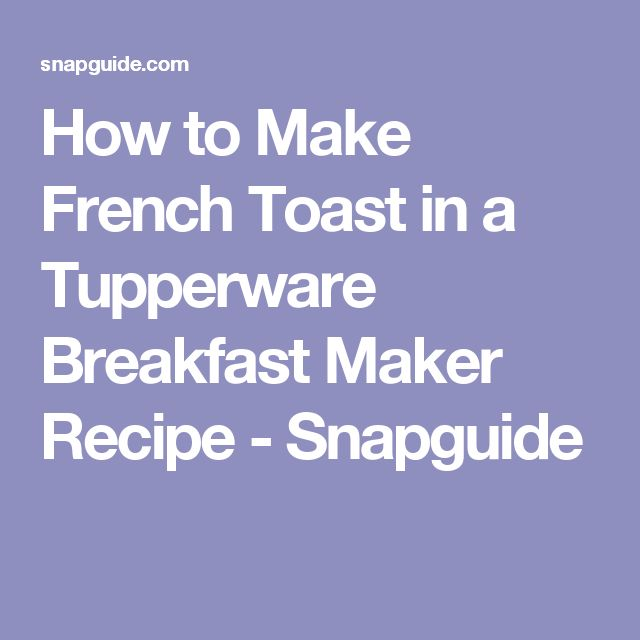 How to Make French Toast in a Tupperware Breakfast Maker Recipe - Snapguide
