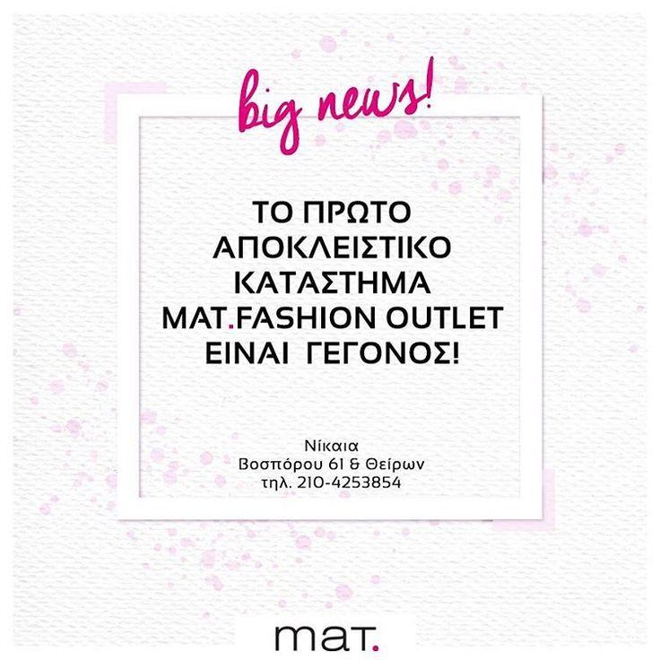 Αυτό που περιμένατε, είναι πλέον γεγονός! Το πρώτο αποκλειστικό κατάστημα #matfashion Outlet προστίθεται στο δίκτυο της εταιρείας και βρίσκεται στη Νίκαια, Βοσπόρου 61 & Θείρων, τηλ. 2104253854 •• Αποκτήστε τις συλλογές της mat. σε απίστευτα προσιτές τιμές και ειδικές προσφορές bazaar, ανανεώνοντας το στυλ και την εμφάνισή σας με ιδιαίτερα χαμηλό κόστος, πάντα με την υψηλή ποιότητα υλικών και κατασκευής που η mat. fashion υπογράφει!