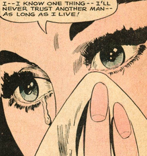 """I-- I know one thing -- I'll never trust another man-- As long as I live!"" 