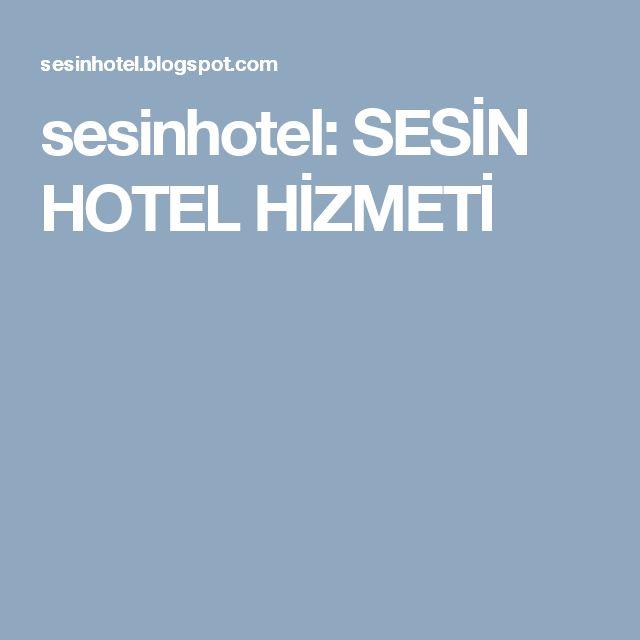 sesinhotel: SESİN HOTEL HİZMETİ