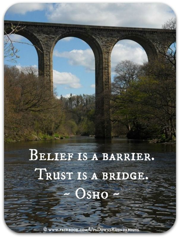 Belief Is A Barrier Trust Is A Bridge  Osho   Osho. Friday Educational Quotes. Song Quotes Kid Ink. Life Quotes Under 30 Characters. Encouragement Quotes To Boyfriend. Motivational Quotes Yahoo. Funny Work Quotes With Images. Positive Kanye Quotes. God Quotes About Work