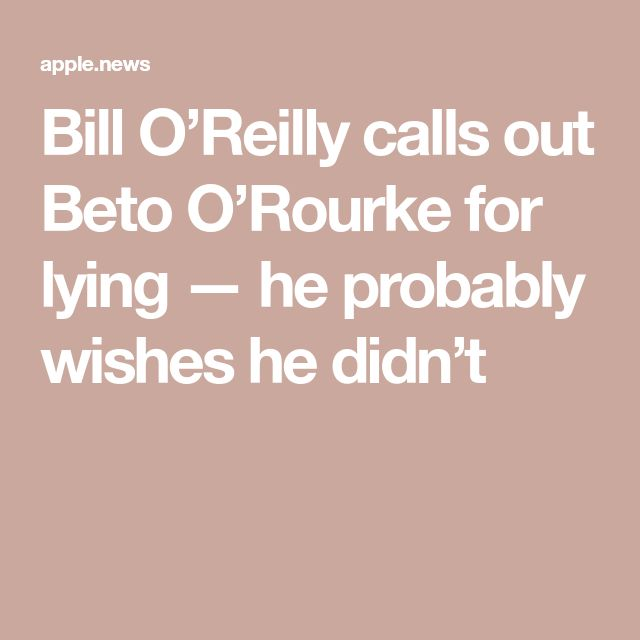 Bill O'Reilly calls out Beto O'Rourke for lying — he probably wishes he didn't — MarketWatch