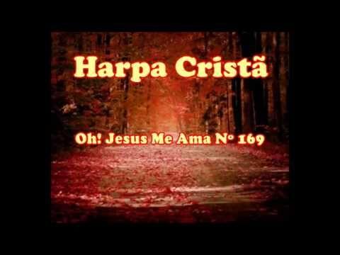 Hino da Harpa Cristã nº 169 Oh! Jesus Me Ama - YouTube