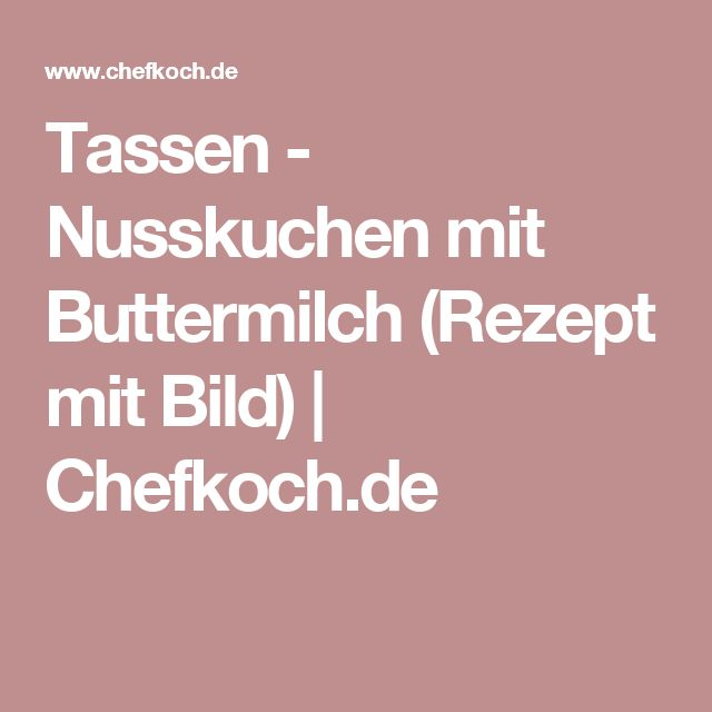 Tassen - Nusskuchen mit Buttermilch (Rezept mit Bild) | Chefkoch.de