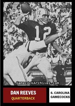 South Carolina Gamecocks  QB #12 Dan Reeves  (1962-1964) went on to play RB for the  Dallas Cowboys & Head Coach of the Denver Broncos, N.Y. Giants, & Atlanta Falcons