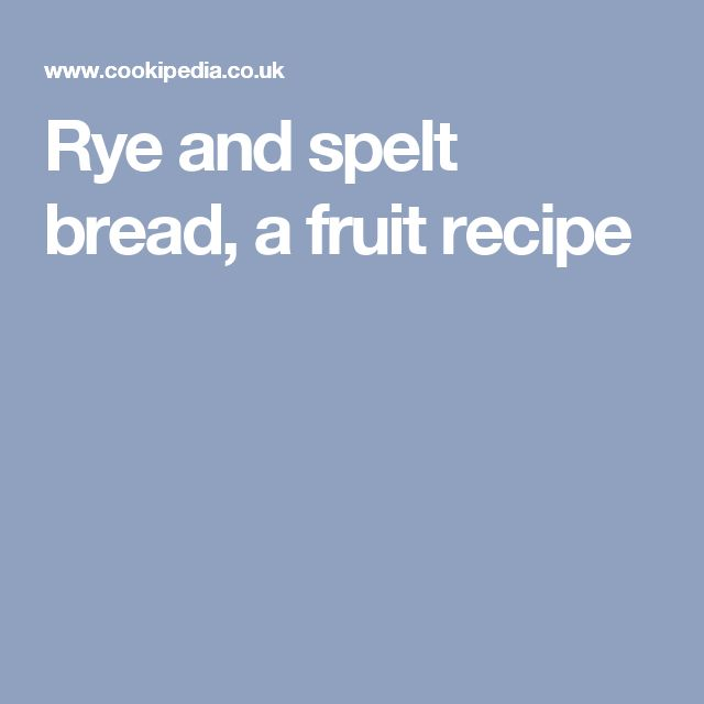 Rye and spelt bread, a fruit recipe