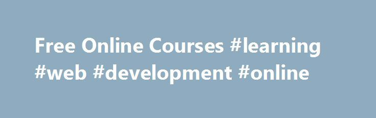Free Online Courses #learning #web #development #online http://australia.nef2.com/free-online-courses-learning-web-development-online/  # Open Learning at Harvard At Harvard Extension School, free and open learning is hardly a new concept. In fact, the Extension School was founded with this mission in mind: to create an affordable way for any motivated student to take courses at Harvard. We stay true to this mission today, offering several free courses and nearly 800 for-credit courses at…