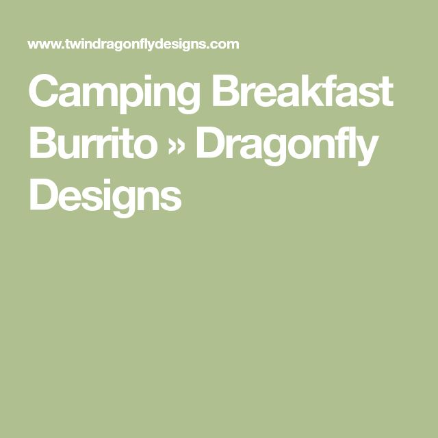 Camping Breakfast Burrito » Dragonfly Designs
