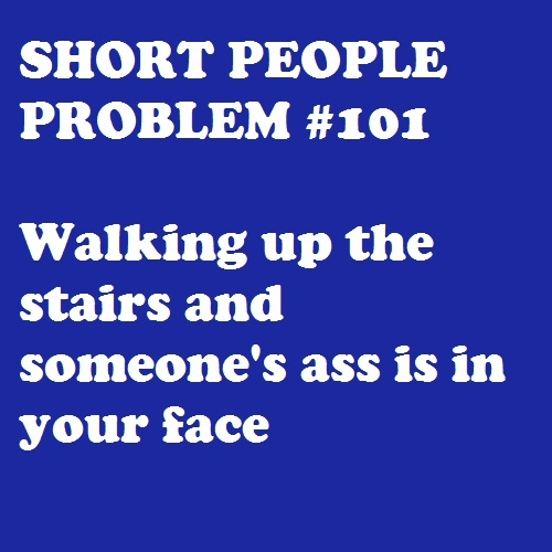 i guess its only a short people problem i thought it wasnt. Lets just hope they dont turn around